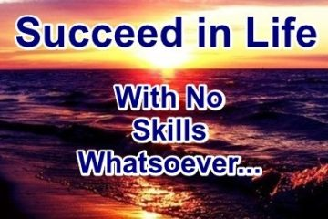 succeed in life with no skills whatsoever